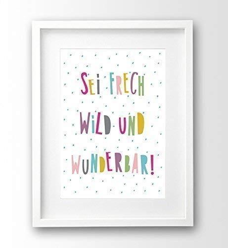 Sprüche Poster fürs Kinderzimmer bunt, A4 ohne Rahmen, Sei frech, wild und wunderbar, Babyzimmer Deko