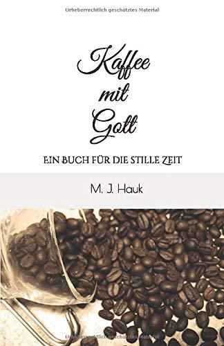Kaffee mit Gott: Ein Buch für die stille Zeit
