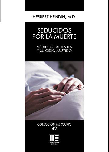 Seducidos por la muerte: Médicos, pacientes y suicidio asistido (Colección Mercurio nº 42)