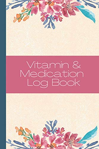 Personal Medication Log Book: Vitamin Tracker & Log book: Daily Medicine Reminder, Handy Organizing Tracking and Monitoring, Track Dosage Frequency & ... Medication Log Book (Medical Log Books)