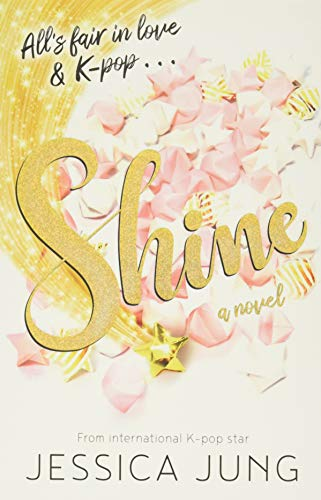 Shine: The romantic YA sensation of 2020 – from K-pop legend, Jessie Jung!