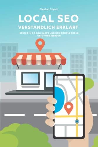 Local SEO verständlich erklärt: Besser in Google Maps und der Google Suche gefunden werden
