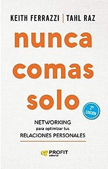 NUNCA COMAS SOLO: Networking para optimizar tus relaciones personales (Spanish Edition) by [Keith Ferrazzi, Tahl Raz, Belén García Alvarado]