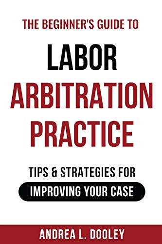 Compare Textbook Prices for The Beginner's Guide to Labor Arbitration Practice: Tips & Strategies for Improving Your Case  ISBN 9781735328317 by Dooley, Andrea