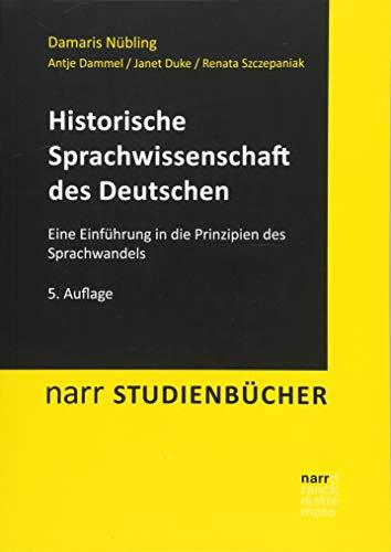 Historische Sprachwissenschaft des Deutschen: Eine Einführung in die Prinzipien des Sprachwandels (Narr Studienbücher)