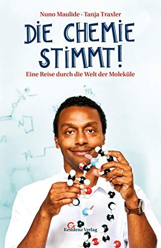 Die Chemie stimmt! Eine Reise durch die Welt der Moleküle