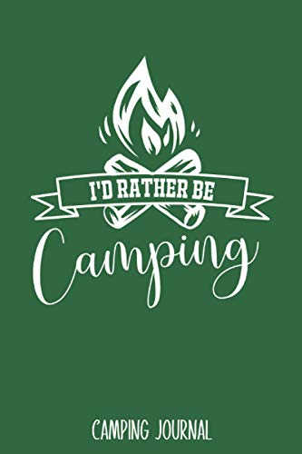 I'd Rather Be Camping: Best Camping Journal Trip Log Book To Record Important Information At Each Campsites - Prompt Notebook To Track Your Fun ... Camp Quotes To Make You Smile - 6'x9' Logbook
