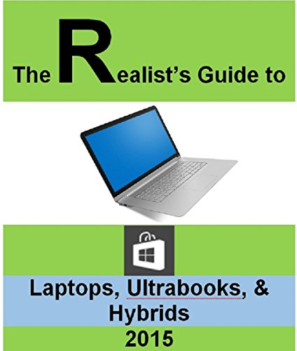 The Realist\'s Guide to Laptops, Ultrabooks, & Hybrids (English Edition)