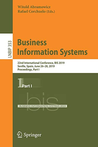 Business Information Systems: 22nd International Conference, BIS 2019, Seville, Spain, June 26–28, 2019, Proceedings, Part I (Lecture Notes in Business Information Processing, Band 353)