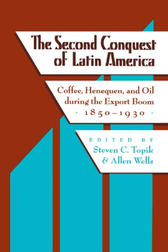 The Second Conquest of Latin America: Coffee, Henequen, and Oil during the Export Boom, 1850-1930 (Critical Reflections on Latin America Series) (English Edition)