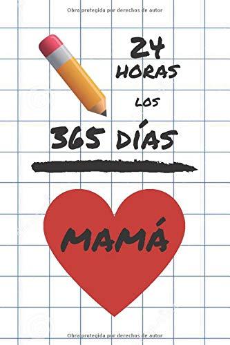 24 HORAS LOS 365 DÍAS MAMÁ: CUADERNO LINEADO. CUADERNO DE APUNTES, DIARIO O AGENDA. REGALO ORIGINAL Y CREATIVO PARA REGALAR A LAS MADRES.