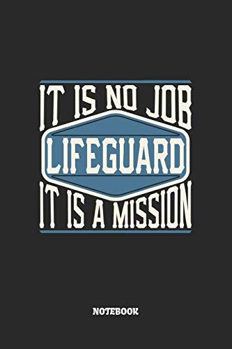 Lifeguard Notebook - It Is No Job, It Is A Mission: Rettungsschwimmer Notizbuch / Tagebuch / Heft mit Karierten Seiten. Notizheft mit Weißen Karo ... Planer für Termine oder To-Do-Liste.