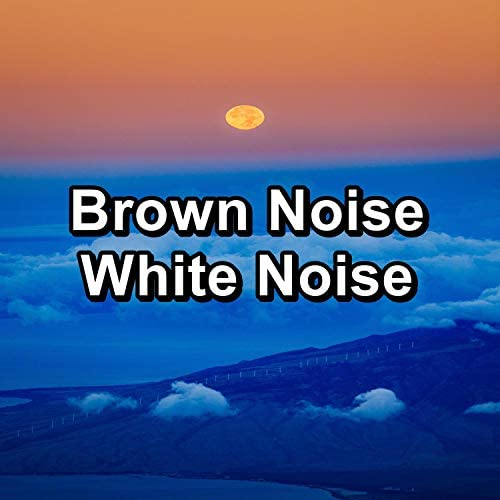 Brown Noise 2016, Brown Noise for Sleep & Brown Noise Deep Sleep Baby