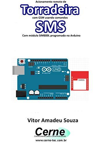 Acionamento remoto de Torradeira com GSM usando comandos SMS Com módulo SIM800L programado no Arduino