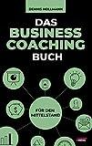 Das Business Coaching Buch für den Mittelstand: Leadership inklusive digitaler Transformation, Prozessmanagement und Startup Coaching