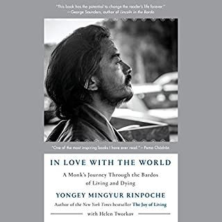 In Love with the World     A Monk's Journey Through the Bardos of Living and Dying              By:                                                                                                                                 Yongey Mingyur Rinpoche,                                                                                        Helen Tworkov                               Narrated by:                                                                                                                                 Feodor Chin                      Length: 9 hrs and 48 mins     15 ratings     Overall 4.5