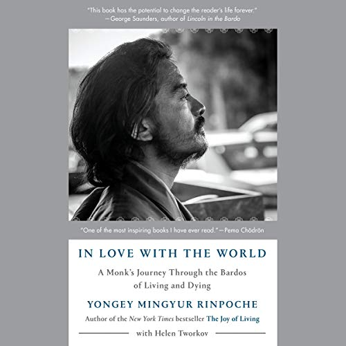 In Love with the World     A Monk's Journey Through the Bardos of Living and Dying              Written by:                                                                                                                                 Yongey Mingyur Rinpoche,                                                                                        Helen Tworkov                               Narrated by:                                                                                                                                 Feodor Chin                      Length: 9 hrs and 48 mins     Not rated yet     Overall 0.0