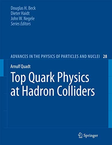 Top Quark Physics at Hadron Colliders (Advances in the Physics of Particles and Nuclei, Band 28)