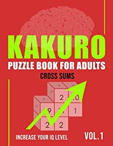 kakuro puzzle book for adults: kakuro puzzles Vol.1 including solutions for brain Exercises - Cross Sums Puzzle Book for adults