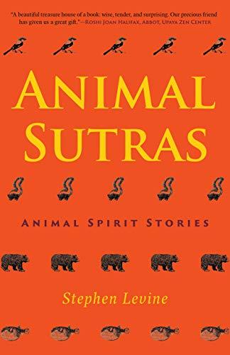 Animal Sutras: Animal Spirit Stories by [Stephen Levine, Joanne Cacciatore]