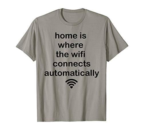 El hogar es donde Wifi se conecta automáticamente Divertido Camiseta
