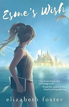 Esme's Wish: A wondrous world awaits (Esme Trilogy Book 1) by [Elizabeth Foster]