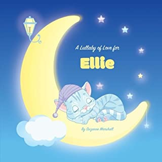 A Lullaby of Love for Ellie: Personalized Book, Bedtime Story & Sleep Book (Bedtime Stories, Sleep Stories, Gratitude Stories, Personalized Books, Personalized Baby Gifts)
