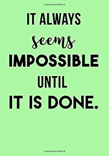 New Years Resolution Journal: It Always Seems Impossible Until It Is Done Nothing Is Impossible If You Work For It: Motivational Quote Daily Planner ... Your Goals (Goal Planners 2018) (Volume 14)