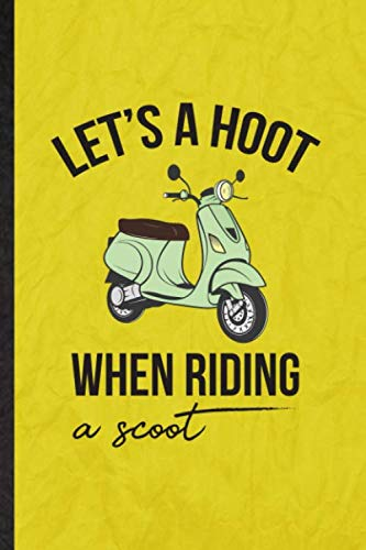 Let's a Hoot When Riding a Scoot: Funny Blank Lined Scooter Motorcycle Journal Notebook, Graduation Appreciation Gratitude Thank You Souvenir Gag Gift, Novelty Cute Graphic 110 Pages