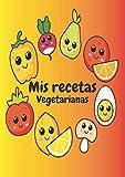 Mis Recetas Vegetarianas: Recetario Vegetariano, A4, para escribir tus recetas favoritas y crear tus propios platos. Libro de recetas en Blanco ... perfecto regalo para Vegetarianos, Veganos.