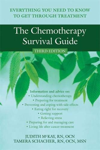 Compare Textbook Prices for Chemotherapy Survival Guide: Everything You Need to Know to Get Through Treatment 3 Edition ISBN 9781572246218 by McKay, Judith