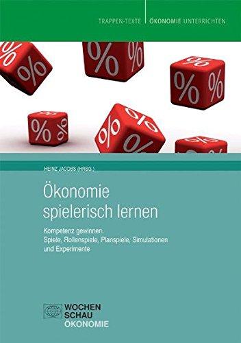 Ökonomie spielerisch lernen: Kompetenz gewinnen. Spiele, Rollenspiele, Planspiele, Simulationen und Experimente (Trappen Texte)