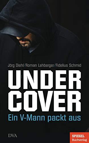 Undercover: Ein V-Mann packt aus - Ein SPIEGEL-Buch
