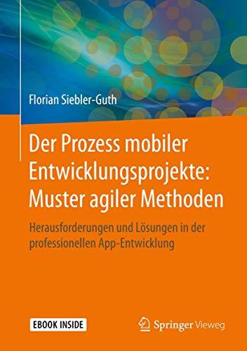 Der Prozess mobiler Entwicklungsprojekte: Muster agiler Methoden: Herausforderungen und Lösungen in der professionellen App-Entwicklung