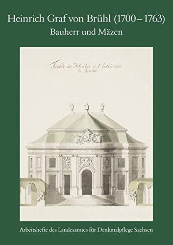 Heinrich Graf von Brühl (1700–1763). Bauherr und Mäzen: Arbeitsheft 29 des Landesamtes für Denkmalpflege Sachsen