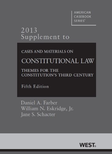Farber, Eskridge, and Schacter's Cases and Materials on Constitutional Law: Themes for the Constitution's Third Century,