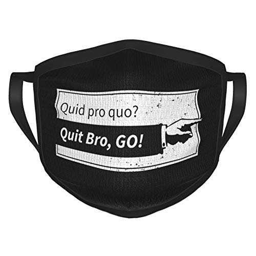 Quid Pro Quo Quit Bro, Go! Face Mask Reusable and Washable Mouth Cover Comfortable Balaclava for Men Women