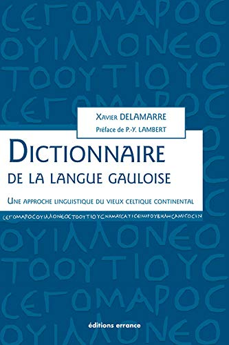 Dictionnaire de la langue gauloise : Une approche linguistique du vieux celtique continental