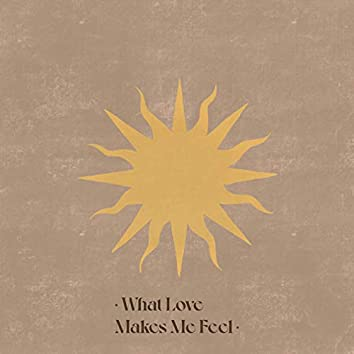 What Love Makes Me Feel