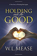 Holding onto the Good: A True Story of Finding Faith. Again