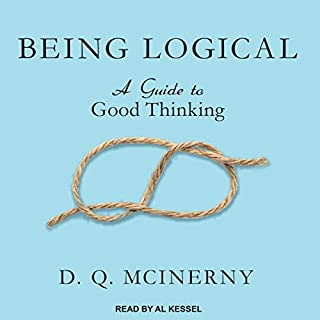 Being Logical     A Guide to Good Thinking              By:                                                                                                                                 D.Q. McInerny                               Narrated by:                                                                                                                                 Al Kessel                      Length: 3 hrs and 44 mins     1 rating     Overall 4.0