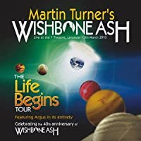 Life Begins by Martin Turner's Wishbone Ash (2013-09-24)