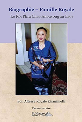 Biographie – Famille Royale Le Roi Phra Chao Anouvong au Laos (French Edition)