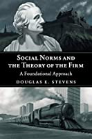 Social Norms and the Theory of the Firm: A Foundational Approach