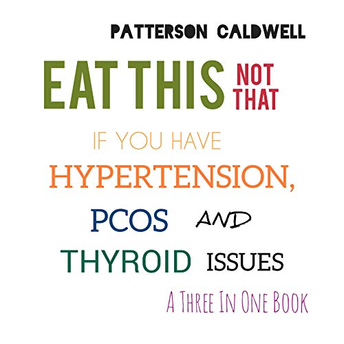EAT THIS NOT THAT IF YOU HAVE HYPERTENSION, PCOS AND THYROID ISSUES: A THREE IN ONE BOOK