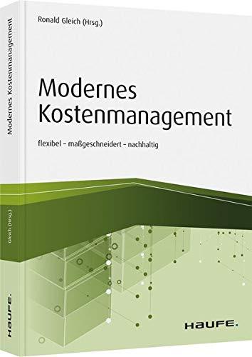Modernes Kostenmanagement: flexibel - maßgeschneidert - nachhaltig (Haufe Fachbuch)