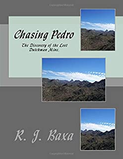 Chasing Pedro..: The Discovery of the Lost Dutchman Mine