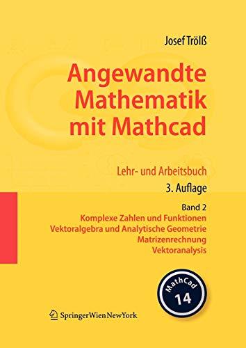 Angewandte Mathematik mit Mathcad. Lehr- und Arbeitsbuch: Band 2: Komplexe Zahlen und Funktionen, Vektoralgebra und Analytische Geometrie, Matrizenrechnung, Vektoranalysis (German Edition)