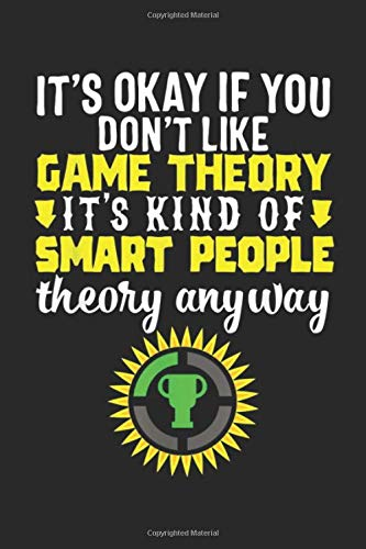 It S Okay If You Don T Like Game Theory It S Kind Of Smart People Theory Anyway Game Theory Just A Theory Level Logo Mathematic Gift Journal Notebook