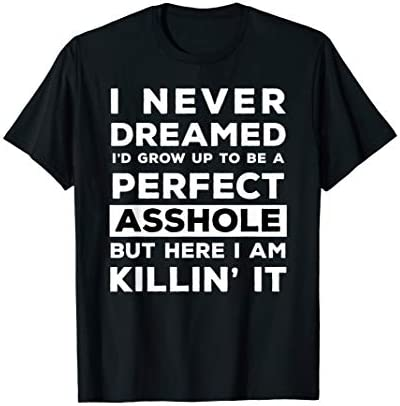 I never dreamed I d grow up to be Asshole Funny Quote Gift T Shirt product image